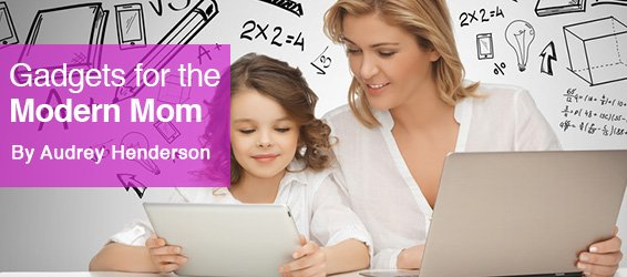 Gadgets for the Modern Mom