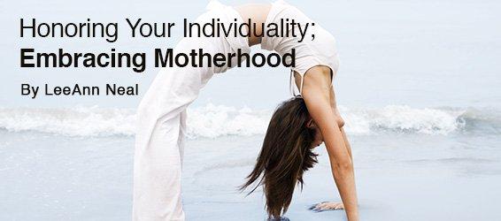 Honoring Your Individuality; Embracing Motherhood